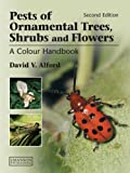 Pests of Ornamental Trees, Shrubs and Flowers, David V. Alford, 1840761628