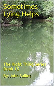 Sometimes Lying Helps: The Right Thing Series Book 15 by [Sullins, John]