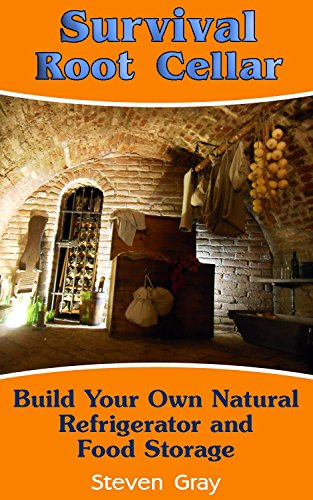 Survival Root Cellar: Build Your Own Food Storage: (Survival Guide, Prepper's Guide) (Survival Series) by [Gray, Steven]