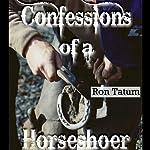 Confessions of a Horseshoer (Western Life) | Ron Tatum