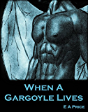 When a Gargoyle Lives (Gargoyles Book 2)