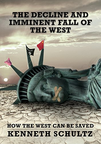 Download for free The Decline and Imminent Fall of the West: How the West can be Saved