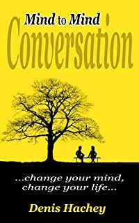 Mind To Mind Conversation: Change Your Mind, Change Your Life by Denis Hachey ebook deal