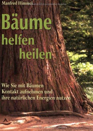 Bäume helfen heilen: Wie Sie mit Bäumen Kontakt aufnehmen und ihre spirituellen Energien nutzen