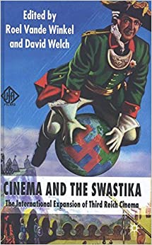 Cinema and the Swastika: The International Expansion of Third Reich Cinema: The International Expansion of the Third Reich Cinema