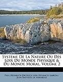 Systeme de la Nature Ou des Loix du Monde Physique and du Monde Moral, , 1173027440
