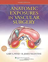 Anatomic Exposures in Vascular Surgery, 3rd Edition Front Cover