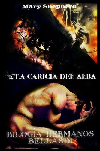 La caricia del alba (Biloga Hermanos Bellardi) (Volume 2) (Spanish Edition)