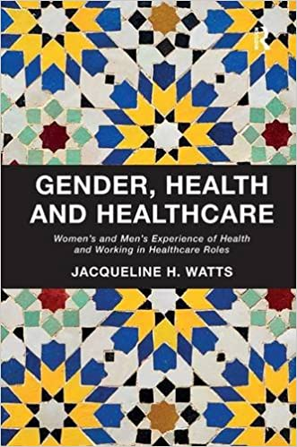 Gender, Health and Healthcare: Women's and Men's Experience of Health and Working in Healthcare Roles