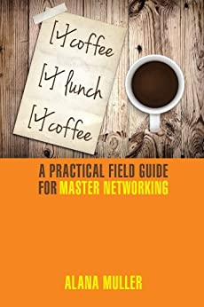 Coffee Lunch Coffee:  A Practical Field Guide for Master Networking by [Muller, Alana]