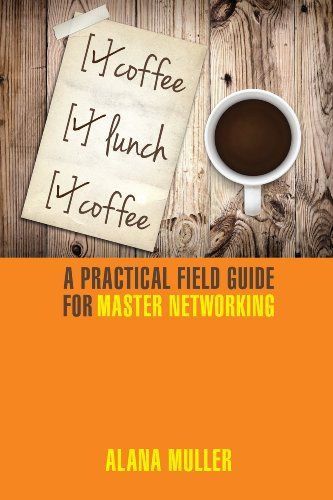 Coffee Lunch Coffee: A Practical Field Guide for Master Networking ...