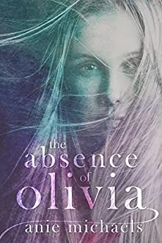 The Absence of Olivia (Love and Loss Book 1) by [Michaels, Anie]