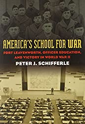 America's School for War: Fort Leavenworth, Officer Education, and Victory in World War II (Modern War Studies)