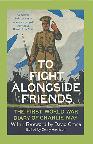 To Fight Alongside Friends: The First World War Diary of Charlie May by William Collins