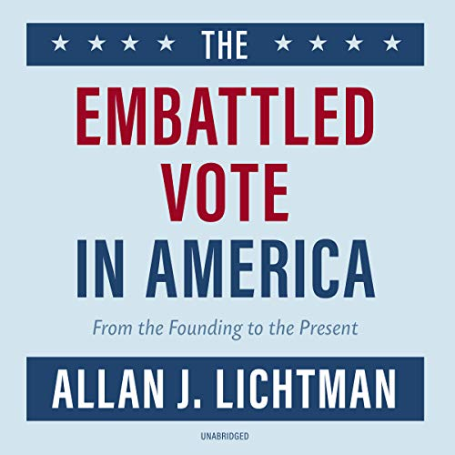 The Embattled Vote in America: From the Founding to the Present by Blackstone Audio, Inc.