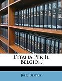 L' Italia per il Belgio..., Jules Destrée, 1274089441