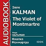 The Violet of Montmartre [Russian Edition] | Imre Kalman