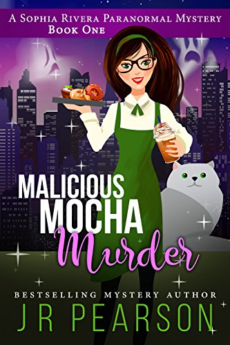 Malicious Mocha Murder (A Sophia Rivera Paranormal Mystery Book 1) by [Pearson, J R]