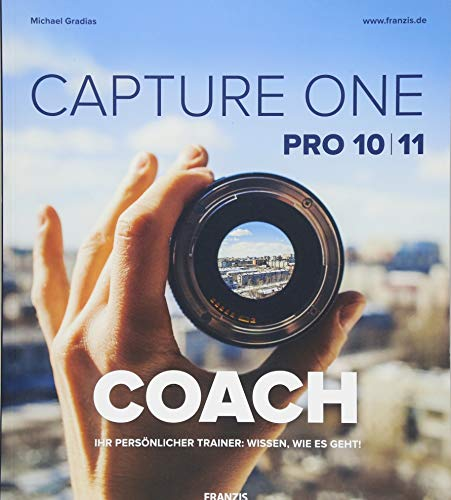 Capture ONE 2018 Pro COACH: PRO 10/11 / IHR PERSÖNLICHER TRAINER: WISSEN WIE ES - Capture Pro One