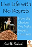 Live Life with No Regrets, Anne Bachrach, 1934948128