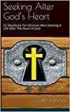img - for Seeking After God s Heart: 52 Devotions For Christian Men Desiring A Life After The Heart of God book / textbook / text book