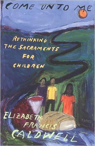 Book Come Unto Me: Rethinking the Sacraments for Children