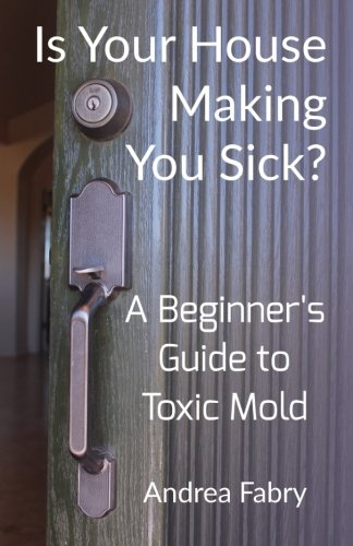 Is Your House Making You Sick? A Beginner's Guide to Toxic Mold