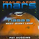 Trailblazing Mars: NASA's Next Giant Leap Audiobook by Pat Duggins Narrated by Gary L. Willprecht