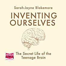 Inventing Ourselves: The Secret Life of the Teenage Brain Audiobook by Sarah-Jayne Blakemore Narrated by Sarah Borges