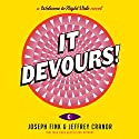 It Devours!: A Welcome to Night Vale Novel Audiobook by Joseph Fink, Jeffrey Cranor Narrated by Cecil Baldwin