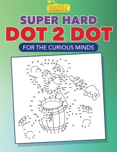 Super Hard Dot 2 Dot for the Curious (Hard Dot To Dots)