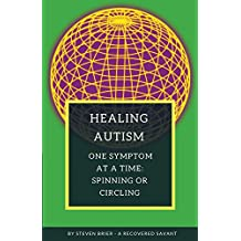 Healing Autism One Symptom At A Time: Spinning Or Circling: Autism's Inner World Revealed in Dreams, Art and Recovery