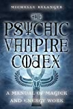 The Psychic Vampire Codex: A Manual of Magick and