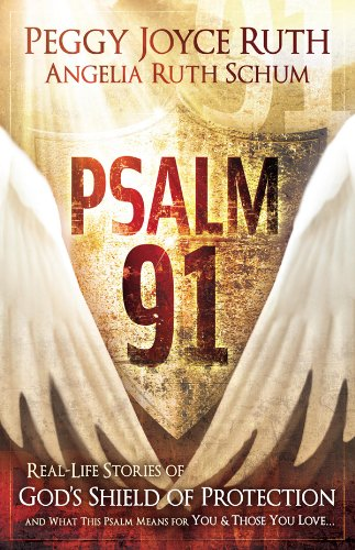 Psalm 91: Real-Life Stories of God's Shield of Protection And What This Psalm Means for You & Those You Love ()