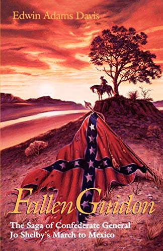 Fallen Guidon: The Saga of Confederate General Jo Shelby's March to Mexico ()