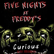 FIVE NIGHTS AT FREDDY'S: CURIOUS?: AN UNOFFICIAL FNAF TALE, BOOK 1