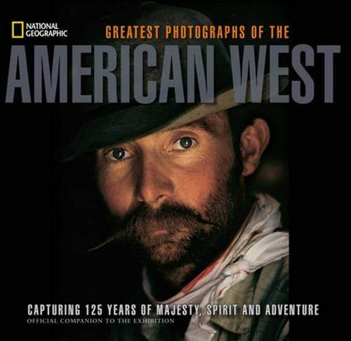 national-geographic-greatest-photographs-of-the-american-west-capturing-125-years-of-majesty-spirit-