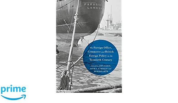 Amazon.com: The Foreign Office, Commerce and British Foreign Policy in the Twentieth Century (9781137465801): John Fisher, Effie G. H. Pedaliu, ...