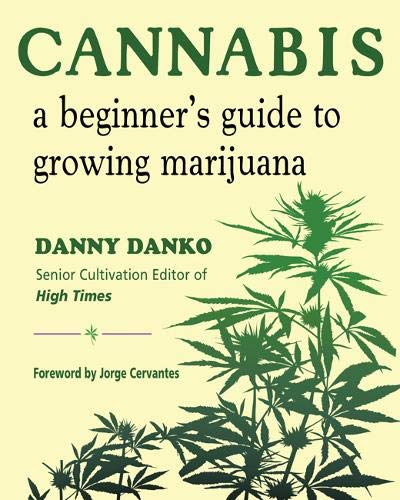 Cannabis: A Beginner's Guide to Growing Marijuana (Best Weed For Beginners)