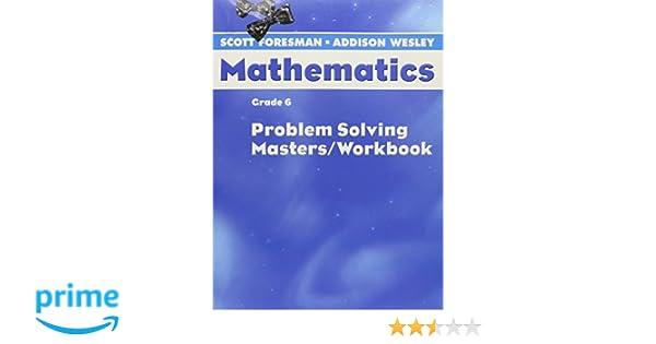 Scott Foresman-Addison Wesley Mathematics, Grade 6: Problem ...