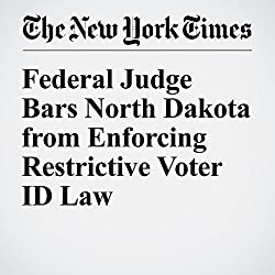 Federal Judge Bars North Dakota from Enforcing Restrictive Voter ID Law