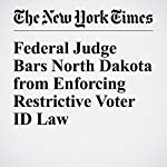 Federal Judge Bars North Dakota from Enforcing Restrictive Voter ID Law | Michael Wines