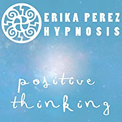Pensamiento Positivo Hipnosis [Positive Thinking Hypnosis]