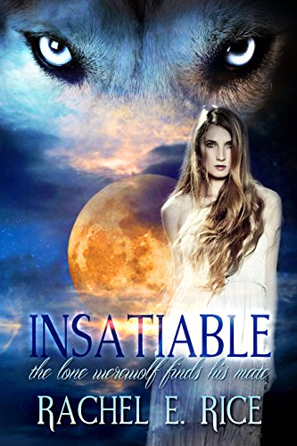 Insatiable: The Lone Werewolf Finds His Mate by [Rice, Rachel E.]