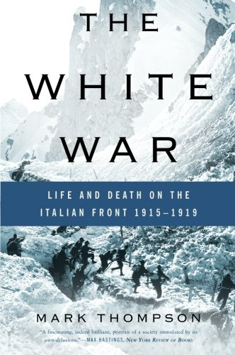 (The White War: Life and Death on the Italian Front 1915-1919)