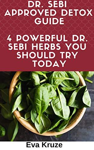 Dr  Sebi Approved Detox Guide: 4 Powerful Dr  Sebi Herbs You