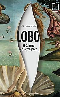 Lobo: El Camino de la Venganza par Patricia García-Rojo Cantón