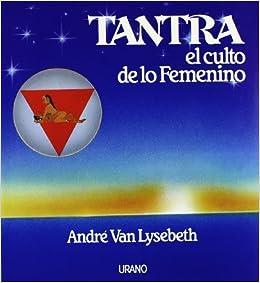 Tantra, el culto de lo femenino (Spanish Edition) by Andre Van Lysebeth (1992-05-15)