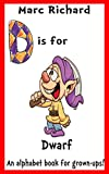 D is for Dwarf: An Alphabet Book for Grown-Ups! (The Alphabet Books 4)
