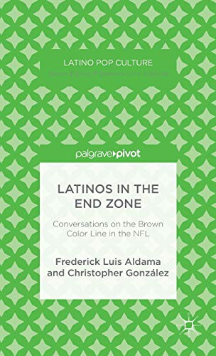 Latinos in the End Zone: Conversations on the Brown Color Line in the NFL (Latino Pop Culture)